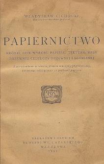 Papiernictwo : krótki opis wyrobu papieru, tektury, masy drzewnej, celulozy drzewnej i słomianej : z 20 rysunkami w tekście, planem maszyny papierniczej, kolorową tablicą oraz 27 próbami papieru