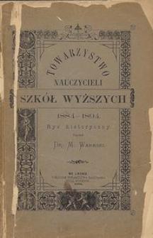 Towarzystwo Nauczycieli Szkół Wyższych 1884-1894 : rys historyczny