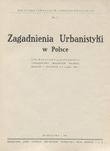 Zagadnienia urbanistyki w Polsce : sprawozdanie z I-ej Konferencji Towarzystwa Urbanistów Polskich Kraków - Katowice 2, 3, 4 paźdz. 1930 r.