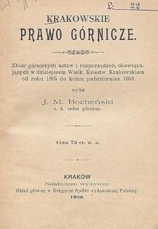 Krakowskie prawo górnicze : zbiór górnicznych ustaw i rozporządzeń, obowiązujacych w dzisiejszem Wielk. Księstw. Krakowskiem od roku 1805 do końca października 1854