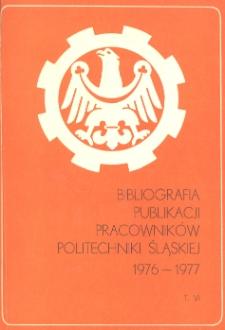 Bibliografia publikacji pracowników Politechniki Śląskiej. T. 6, 1976-1977