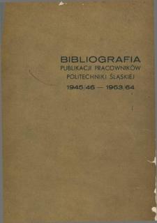 Bibliografia publikacji pracowników Politechniki Śląskiej : 1945/46-1963/64