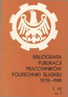Bibliografia publikacji pracowników Politechniki Śląskiej. T. 7, Cz. 1, 1978-1981
