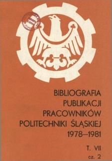 Bibliografia publikacji pracowników Politechniki Śląskiej. T. 7, Cz. 2, 1978-1981