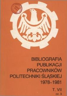 Bibliografia publikacji pracowników Politechniki Śląskiej. T. 7, Cz. 3, 1978-1981