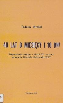 40 lat 8 miesięcy i 10 dni : wspomnienia wydane z okazji XL rocznicy powstania Wydziału Elektroniki WAT