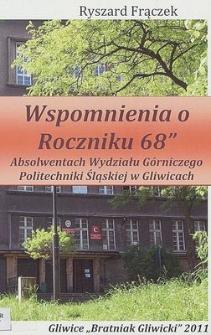 """Wspomnienia o Roczniku 68"""" : absolwentach Wydziału Górniczego Politechniki Śląskiej w Gliwicach"""