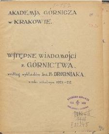 Wstępne wiadomości z górnictwa : według wykładów Inż. Fr. Drobniaka w roku szkolnym 1921-1922
