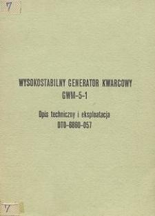 Wysokostabilny generator kwarcowy GWM-5-1 : opis techniczny i eksploatacja