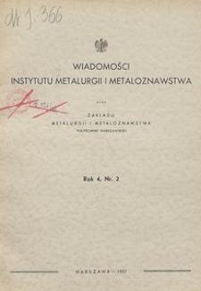 Wiadomości Instytutu Metalurgii i Metaloznawstwa oraz Zakładu Metalurgii i Metaloznawstwa Politechniki Warszawskiej, R. 4, Nr 2