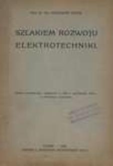 Szlakiem rozwoju elektrotechniki : wykład inauguracyjny, wygłoszony w dniu 1 października 1929 r. na Politechnice Lwowskiej