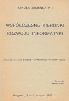 Współczesne kierunki rozwoju informatyki : Szkoła Jesienna PTI organizowana przez Polskie Towarzystwo Informatyczne, Mrągowo, 3-7 listopad 1986 r.