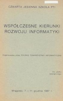 Współczesne kierunki rozwoju informatyki : Czwarta Jesienna Szkoła PTI organizowana przez Polskie Towarzystwo Informatyczne, Mrągowo, 7-11 grudnia 1987 r.