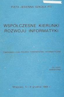 Współczesne kierunki rozwoju informatyki : Piąta Jesienna Szkoła PTI organizowana przez Polskie Towarzystwo Informatyczne, Mrągowo, 5-9 grudnia 1988 r.