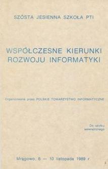 Współczesne kierunki rozwoju informatyki : Szósta Jesienna Szkoła PTI organizowana przez Polskie Towarzystwo Informatyczne, Mrągowo, 6-10 listopada 1989 r.
