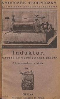 Induktor : przyrząd do wywoływania iskier : podręcznik ilustrowany, niezbędny dla osób, które sobie same sporządzają telegraf bez drutu : z 4-ma rysunkami w tekście
