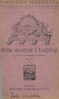 Koła wodne i turbiny : z 29-ma rycinami w tekście