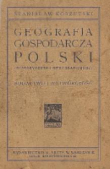 Geografja gospodarcza Polski (historycznej i etnograficznej) : bogactwo i wytwórczość