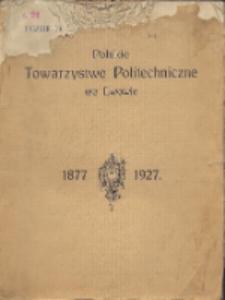 Polskie Towarzystwo Politechniczne we Lwowie, 1877-1927 : księga pamiątkowa / wydana przez komisję, wybraną z łona Polskiego Towarzystwa Politechnicznego we Lwowie