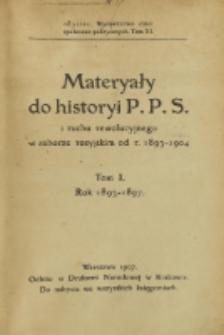 Materyały do historyi P.P.S. i ruchu rewolucyjnego w zaborze rosyjskim od r. 1893-1904. T. 1, Rok 1893-1897