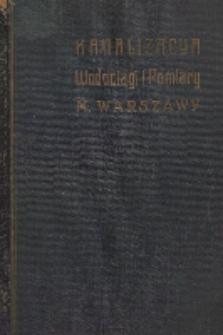 Kanalizacya, wodociągi i pomiary miasta Warszawy : wykonane podług projektu i pod głównem kierownictwem W. H. Lindley'a
