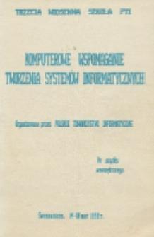 Komputerowe wspomaganie tworzenia systemów informatycznych : Trzecia Wiosenna Szkoła PTI : Świnoujście, 14-18 maj 1990 r.