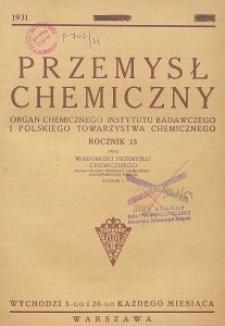 Przemysł Chemiczny. Organ Chemicznego Instytutu Badawczego i Polskiego Towarzystwa Chemicznego. Rocznik XV. Zeszyt 15 i 16