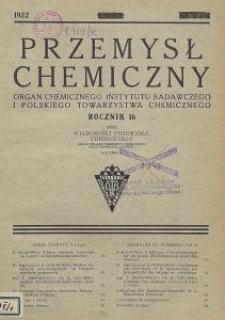 Przemysł Chemiczny. Organ Chemicznego Instytutu Badawczego i Polskiego Towarzystwa Chemicznego. Rocznik XVI. Zeszyt 3 i 4