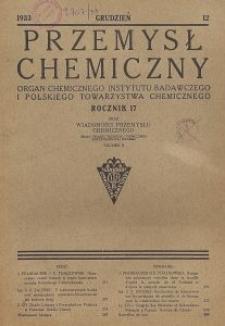 Przemysł Chemiczny. Organ Chemicznego Instytutu Badawczego i Polskiego Towarzystwa Chemicznego. Rocznik XVII. Zeszyt XII
