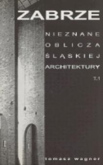 Zabrze : nieznane oblicza śląskiej architektury. [T. 1]