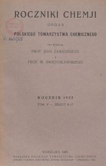 Roczniki Chemji : organ Polskiego Towarzystwa Chemicznego, T. 5, Z. 6-7