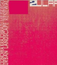 ULAR 2 : Odnowa Krajobrazu Miejskiego : tożsamość miejsca w dobie globalizacji : materiały międzynarodowej konferencji naukowej Wydziału Architektury Politechniki Śląskiej, Gliwice, 22-23 czerwca 2006