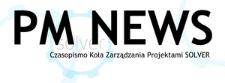PM NEWS : czasopismo Koła Zarządzania Projektami SOLVER, Wyd. 9