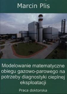 Recenzja rozprawy doktorskiej mgra inż. Marcina Plisa pt. Modelowanie matematyczne obiegu gazowo-parowego na potrzeby diagnostyki cieplnej eksploatacji
