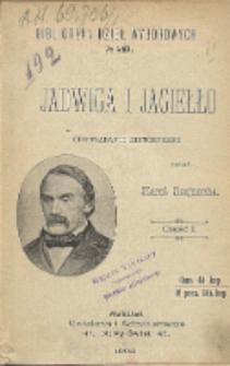 Jadwiga i Jagiełło 1374-1413 : opowiadanie historyczne. Cz. 1
