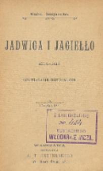 Jadwiga i Jagiełło 1374-1413 : opowiadanie historyczne. Cz. 4