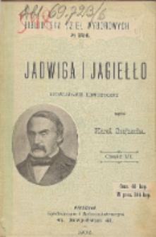 Jadwiga i Jagiełło 1374-1413 : opowiadanie historyczne. Cz. 6