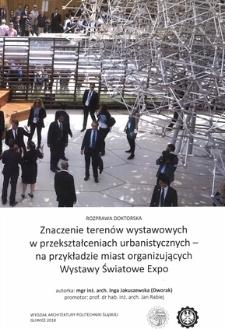Recenzja rozprawy doktorskiej mgr inż. arch. Ingi Jakuszewskiej pt. Znaczenie terenów wystawowych w przekształceniach urbanistycznych - na przykładzie miast organizujących Wystawy Światowe Expo