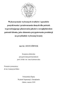 Recenzja rozprawy doktorskiej mgra inż. Adama Górniaka pt. Wykorzystanie wybranych środków i sposobów pozyskiwania i przetwarzania danych dla potrzeb wyprzedzającego planowania jakości z uwzględnieniem potrzeb klienta, jako elementu przygotowania produkcji na przykładzie wybranej branży