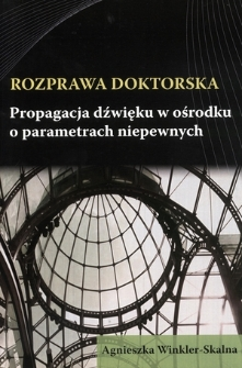 Recenzja rozprawy doktorskiej mgr inż. Agnieszki Winkler-Skalnej pt. Propagacja dźwięku w ośrodku o parametrach niepewnych
