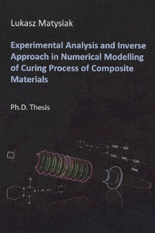 Recenzja rozprawy doktorskiej mgra inż. Łukasza Matysiaka pt. Experimental analysis and inverse approach in numerical modelling of curing process of composite materials