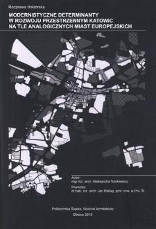 Modernistyczne determinanty w rozwoju przestrzennym Katowic na tle analogicznych przykładów miast europejskich