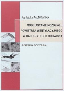 Recenzja rozprawy doktorskiej mgr inż. Agnieszki Palmowskiej pt. Modelowanie rozdziału powietrza wentylacyjnego w hali krytego lodowiska
