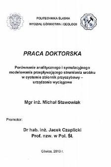 Recenzja rozprawy doktorskiej mgra inż. Michała Stawowiaka pt. Porównanie analitycznego i symulacyjnego modelowania przepływającego strumienia urobku w systemie zbiornik przyszybowy - urządzenie wyciągowe