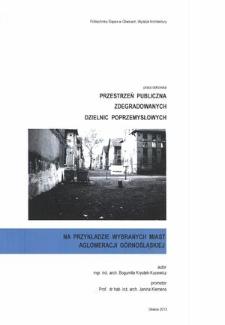 Przestrzeń publiczna zdegradowanych dzielnic poprzemysłowych na przykładzie wybranych miast aglomeracji górnośląskiej