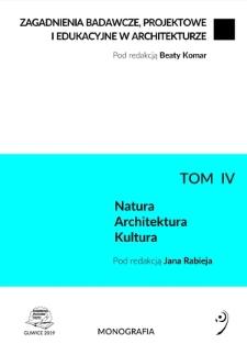 Zagadnienia badawcze, projektowe i edukacyjne w architekturze. T. 4, Natura - Architektura - Kultura