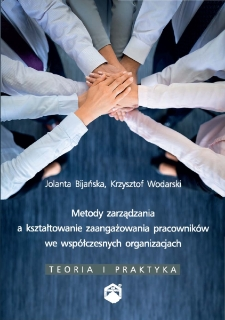 Metody zarządzania a kształtowanie zaangażowania pracowników we współczesnych organizacjach : teoria i praktyka